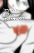 Pszygody Creepy Trojaczkuw!!!! by Vanesia_Sweet