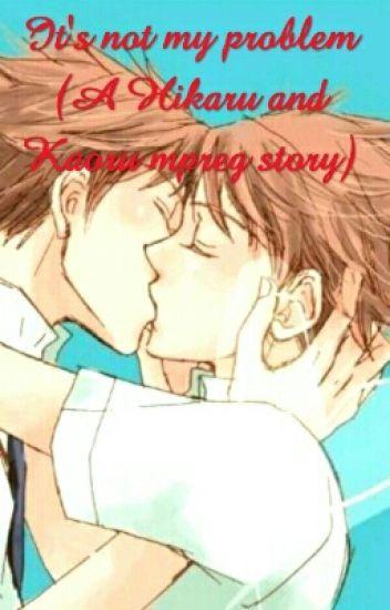 It's not my problem (A Hikaru and Kaoru mpreg story)
