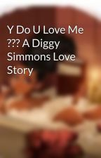 Y Do U Love Me ??? A Diggy Simmons Love Story by BeautifulAngelSwag