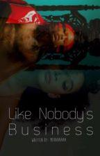 Like Nobody's Business  by BigZaddyNiaa