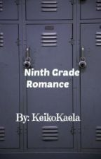 Ninth Grade Romance---Kindergarten Love sequel by KeikoKaela