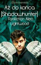 Aż do końca |Shadowhunters FF| by Mientowaaa