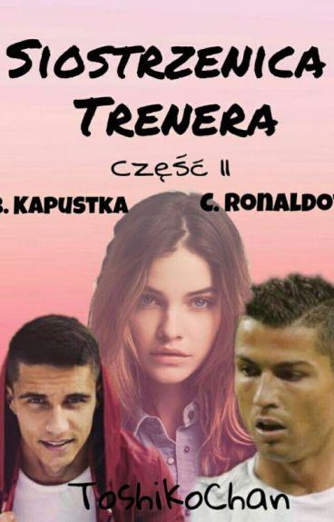 Siostrzenica Trenera || Część 2 || B. Kapustka, C. Ronaldo? ||