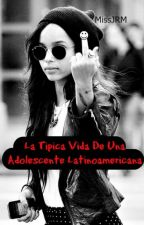 La Tipica Vida De Una Adolescente Latinoamericana by MissJRM