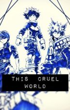 This Cruel World - |My Hero Academia x Male Reader| by RealiztWriter