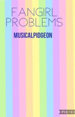 Fangirl Problems by PattonPendingPidgeon