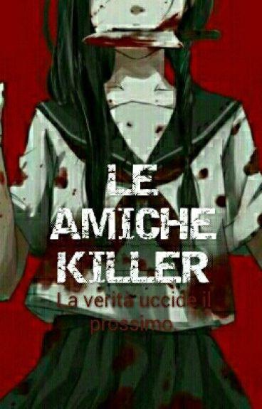 Le Amiche Killer || La Verità Uccide Il Prossimo