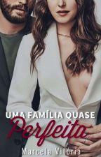 Uma Família Quase Perfeita  by MarcelaDGrey