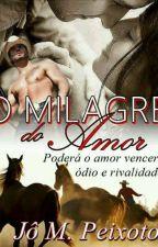 O Milagre Do Amor (DEGUSTAÇÃO) by joelma123456789