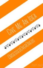 Give Me An Idea ( Story Ideas ) by ObsessedOverOreos