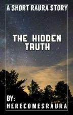 The Hidden Truth  •Raura• by cambowriter