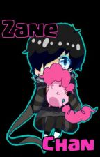 Zane~Chan  {~Completed~} Book-1 by EclipseFireFlame
