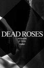 DEAD ROSES {muke} by iwritealott