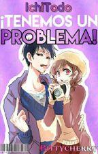 ¡Tenemos un problema! | IchiTodo by GuraSoiner