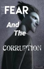 The Fear and The Corruption// pitchblackxreader book 2  by DeathByCupcakes