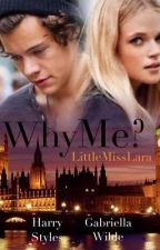 Why me? ( Harry styles FF) by LittleMissLara