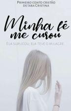 Minha Fé Me Curou. by IaraCristinaWJ
