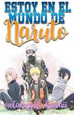 Estoy en el mundo de Naruto by otakugirl_kawaii