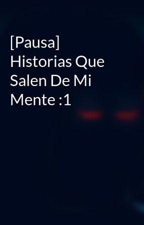[Pausa] Historias Que Salen De Mi Mente :1 by 2MAPD5