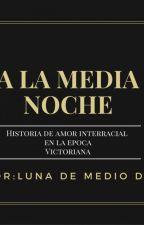 A La Media Noche. Historia De Amor Interracial En La Epoca Victoriana  by lunademediodia