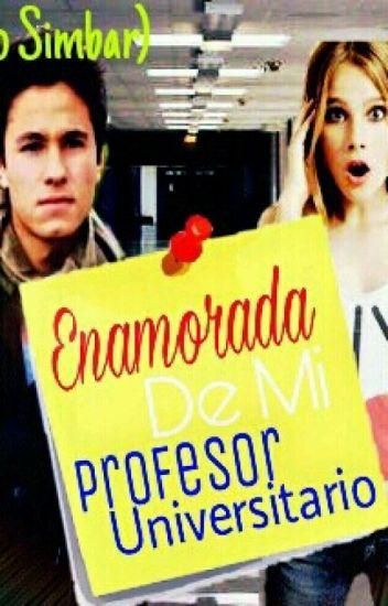 ~Enamorada de mi Profesor Universitario~