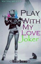 ♡Play With My Love Joker♡ by __Little_Baby_Girl__