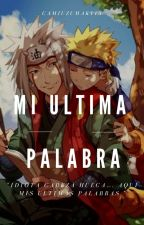 Mi Ultima Palabra. [One-Shot] [Naruto] by Cam_Sama