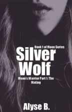 Silver Wolf, Moon's Warrior Part 1 [Book 1] by TheeLuna