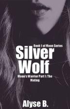 Silver Wolf, Moon's Warrior Part 1 [Book 1] by TheeLuna