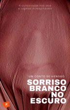 """Sorriso Branco no Escuro (Série """"Breves Histórias"""") by Henggo"""