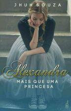 Alexandra | Mais Que Uma Princesa. by Jhuh_Souza