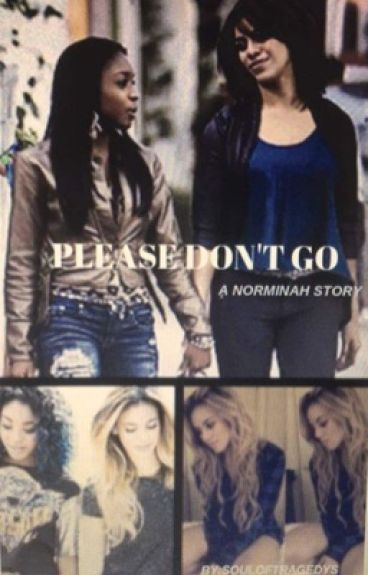 Please Don't Go {Norminah} •ON HOLD•
