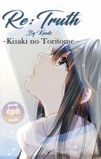 「Re: 真実: 木崎のとりとめ」Re: Truth- Kisaki no Toritome  [Cell Phone Novel] by -Kisaki-