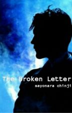 THE BROKEN LETTER (ONE~SHOT) by sayonara_chinji