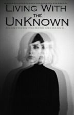 Living with The Unknown  by weird__girl09