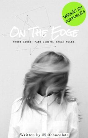 On The Edge // em português  by idfchocolate