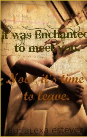It was Enchanted to meet you; Book 02: Now, it's time to leave. by DinoGumx3