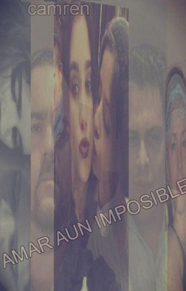 AMAR AUN IMPOSIBLE (CAMREN G!P )