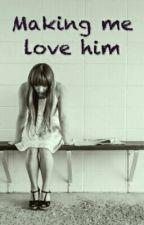 making me love him by MyahFire