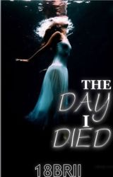 The Day I Died by Briiiannnee