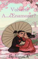 Volverte a... Enamorar? by VannCR318