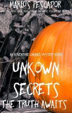 Unkown Secrets: The Truth Awaits by AdventureForNow