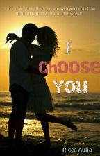 I CHOOSE YOU by Riccaaulia