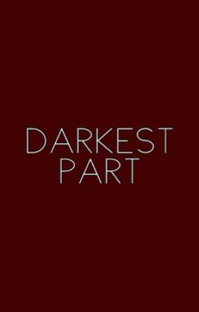 darkest part | rants by insidiousbrendon