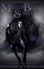 Minutes Before Sunset (book 1 of The Timely Death Trilogy) by ShannonAThompson