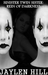SINISTER TWIN SISTER 2: REIN OF DARKNESS (WATTY AWARDS 2012) by TheHeadHill