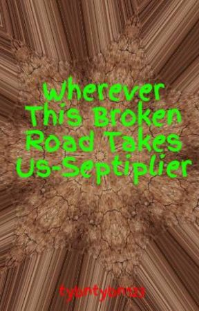 Wherever This Broken Road Takes Us-Septiplier by tybntybn123