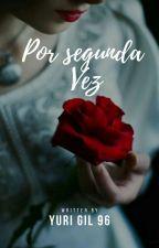Por Segunda Vez by yurigirl96