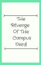 The Revenge Of The Campus Nerd [Completed] by MeMaColdWitnesses1