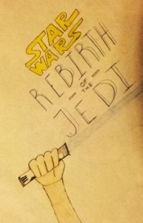 Star Wars: Rebirth of the Jedi  by AcquaintedGrace